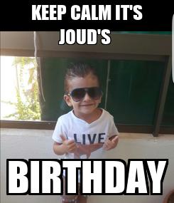 Poster: KEEP CALM IT'S JOUD'S  BIRTHDAY