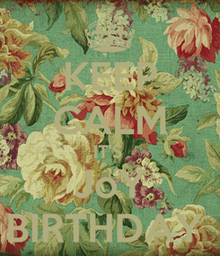 Poster: KEEP CALM IT'S  JoY BIRTHDAY