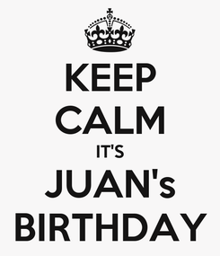 Poster: KEEP CALM IT'S JUAN's BIRTHDAY