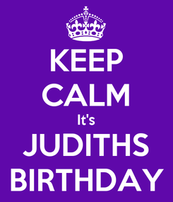 Poster: KEEP CALM It's JUDITHS BIRTHDAY