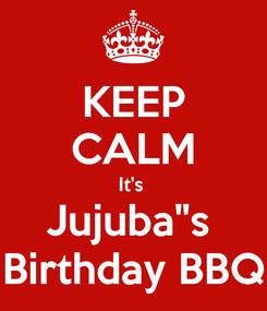 "Poster: KEEP CALM It's  Jujuba""s  Birthday BBQ"