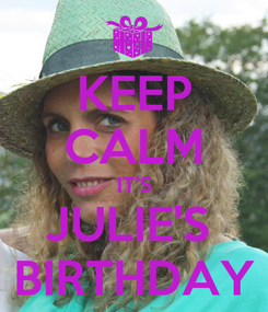 Poster: KEEP CALM IT'S JULIE'S  BIRTHDAY