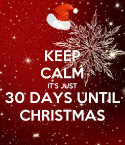 Poster: KEEP CALM IT'S JUST 30 DAYS UNTIL CHRISTMAS