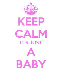 Poster: KEEP CALM IT'S JUST A BABY