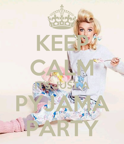 Poster: KEEP CALM IT'S JUST A PYJAMA PARTY