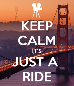Poster: KEEP CALM IT'S JUST A  RIDE