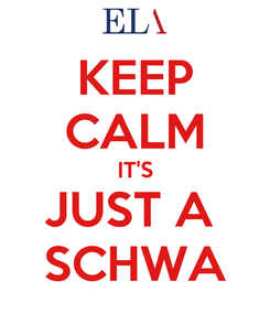 Poster: KEEP CALM IT'S JUST A  SCHWA