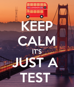 Poster: KEEP CALM IT'S JUST A  TEST