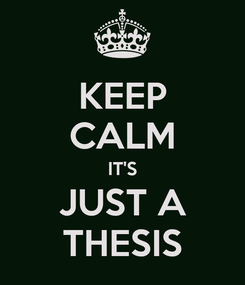 Poster: KEEP CALM IT'S JUST A THESIS