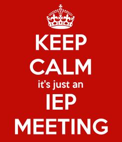Poster: KEEP CALM it's just an IEP MEETING
