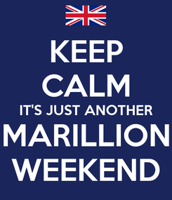 Poster: KEEP CALM IT'S JUST ANOTHER MARILLION WEEKEND
