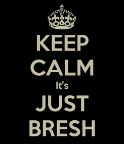 Poster: KEEP CALM It's JUST BRESH