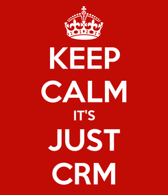 Poster: KEEP CALM IT'S JUST CRM