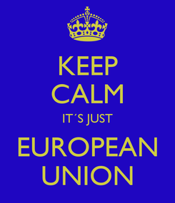 Poster: KEEP CALM IT´S JUST EUROPEAN UNION