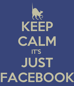 Poster: KEEP CALM IT'S  JUST FACEBOOK