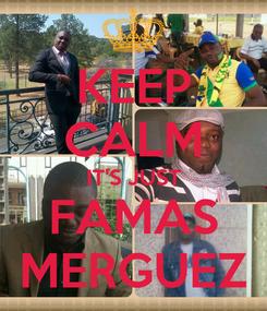 Poster: KEEP CALM IT'S JUST FAMAS MERGUEZ