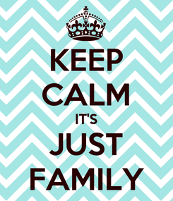 Poster: KEEP CALM IT'S JUST FAMILY