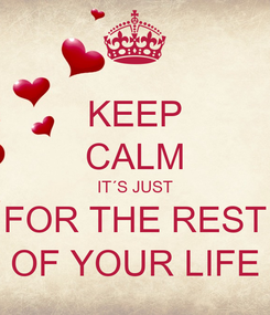Poster: KEEP CALM IT´S JUST FOR THE REST OF YOUR LIFE