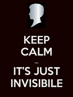 Poster: KEEP CALM ... IT'S JUST INVISIBILE