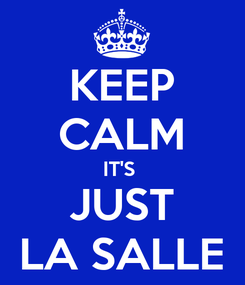 Poster: KEEP CALM IT'S  JUST LA SALLE