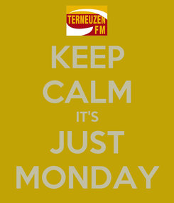 Poster: KEEP CALM IT'S JUST MONDAY