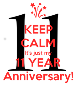 Poster: KEEP CALM It's just my 11 YEAR Anniversary!