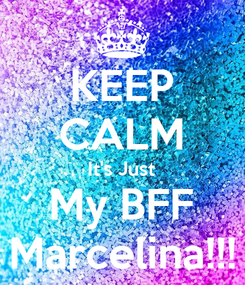 Poster: KEEP CALM It's Just My BFF Marcelina!!!