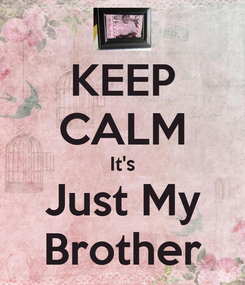 Poster: KEEP CALM It's Just My Brother