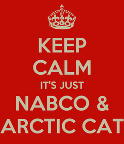 Poster: KEEP CALM IT'S JUST NABCO & ARCTIC CAT