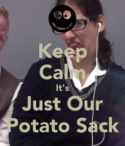 Poster: Keep Calm It's Just Our Potato Sack