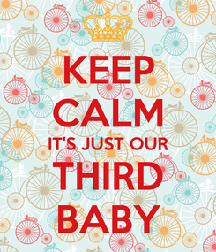 Poster: KEEP CALM IT'S JUST OUR THIRD BABY