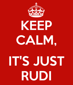 Poster: KEEP CALM,  IT'S JUST RUDI