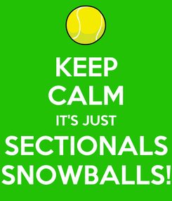 Poster: KEEP CALM IT'S JUST SECTIONALS SNOWBALLS!