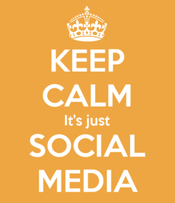Poster: KEEP CALM It's just SOCIAL MEDIA