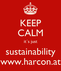 Poster: KEEP CALM it´s just sustainability www.harcon.at