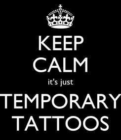 Poster: KEEP CALM it's just TEMPORARY TATTOOS