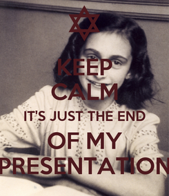 Poster: KEEP CALM IT'S JUST THE END OF MY PRESENTATION