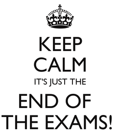 Poster: KEEP CALM IT'S JUST THE END OF   THE EXAMS!