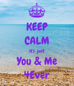 Poster: KEEP CALM it's  just You & Me 4Ever