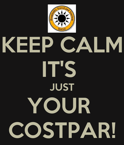 Poster: KEEP CALM IT'S  JUST YOUR  COSTPAR!