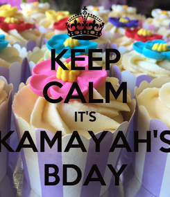 Poster: KEEP CALM IT'S KAMAYAH'S BDAY