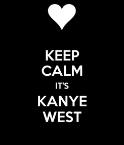 Poster: KEEP CALM IT'S KANYE WEST