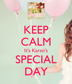 Poster: KEEP CALM It's Karen's SPECIAL DAY