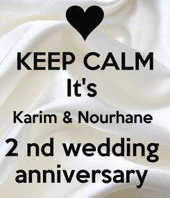 Poster: KEEP CALM It's  Karim & Nourhane  2 nd wedding  anniversary