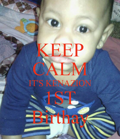 Poster: KEEP CALM IT'S KENAZION  1ST  Birthay