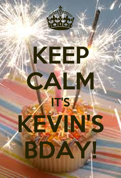 Poster: KEEP CALM IT'S KEVIN'S BDAY!