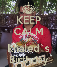 Poster: KEEP CALM It's khaled`s Birthday
