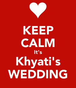 Poster: KEEP CALM It's Khyati's WEDDING