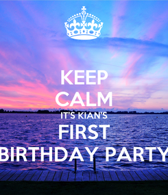 Poster: KEEP CALM IT'S KIAN'S FIRST BIRTHDAY PARTY