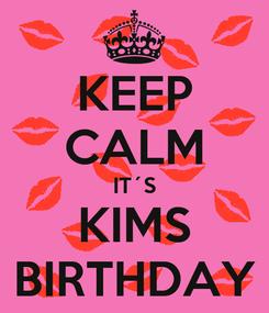 Poster: KEEP CALM IT´S KIMS BIRTHDAY